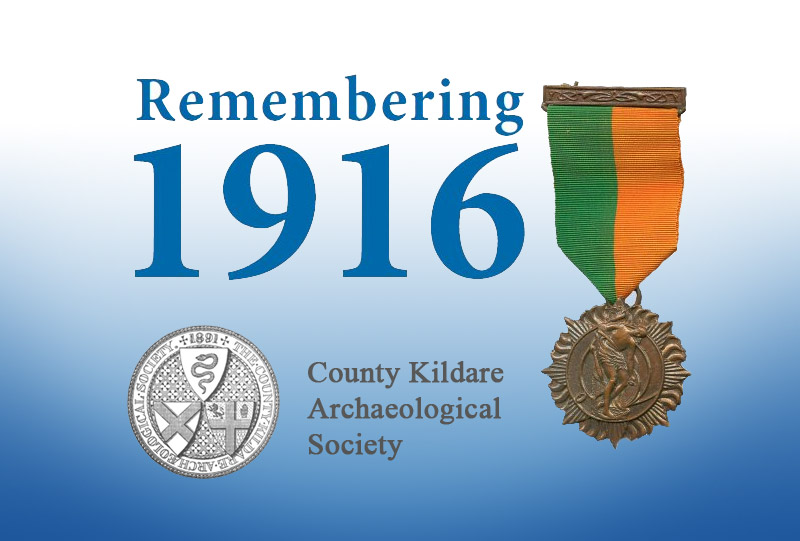 1916 Remembered - Kildare Archaeological Society Seminar